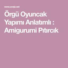 Örgü Oyuncak Yapımı Anlatımlı : Amigurumi Pıtırcık
