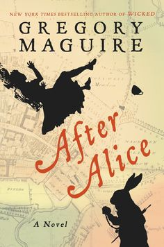 "After Alice by Gregory Maguire  If the name ""Gregory Maguire"" sounds familiar to you, it's probably because he wrote the seminal retelling of The Wizard of Oz known as Wicked -- and now he's turned his formidable attentions to Alice in Wonderland."
