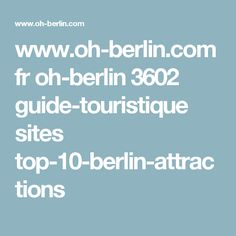 www.oh-berlin.com fr oh-berlin 3602 guide-touristique sites top-10-berlin-attractions