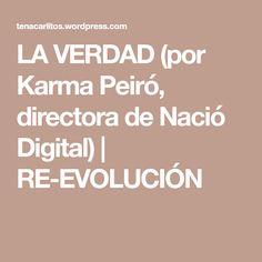 LA VERDAD (por Karma Peiró, directora de Nació Digital) | RE-EVOLUCIÓN