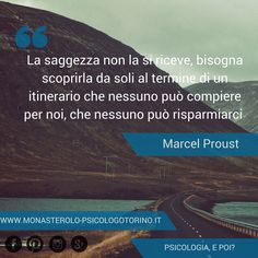 La saggezza non la si riceve, bisogna scoprirla da soli al termine di un itinerario che nessuno può compiere per noi, che nessuno può risparmiarci. #MarcelProust #Aforismi
