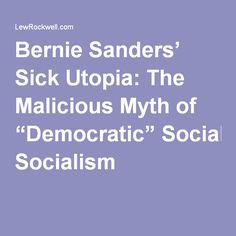 "Bernie Sanders' Sick Utopia: The Malicious Myth of ""Democratic"" Socialism"