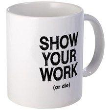 Show Your Work Mug - Math Gift Ideas (CafePress.com)