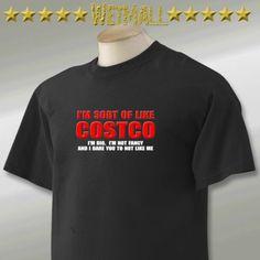 21f2418d0311e I m sort of like Costco I m big Funny humor T-Shirt