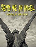 Free Kindle Book -   Send Me An Angel Check more at http://www.free-kindle-books-4u.com/religion-spiritualityfree-send-me-an-angel/