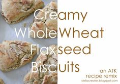 creamy whole wheat flax seed biscuits