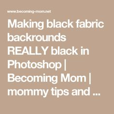 Making black fabric backrounds REALLY black in Photoshop | Becoming Mom | mommy tips and photography tricks