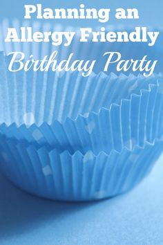 Tips on Planning an Allergy Friendly Birthday Party