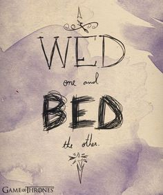 """Wed one and bed the other."" -"