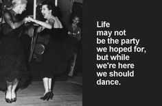 Quote, life, dance, happyness, words, black , vintage photo. picture via Design Pill