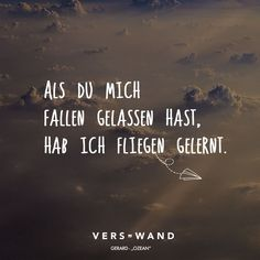 Als du mich fallen gelassen hast, hab ich fliegen gelernt. When you dropped me, I learned to fly. True Quotes, Words Quotes, Sayings, Nicola Tesla, German Quotes, Susa, True Words, Quotations, Love Hurts