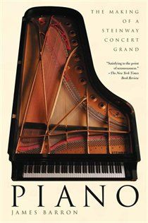 Piano: The Making Of A Steinway Concert Grand | James Barron