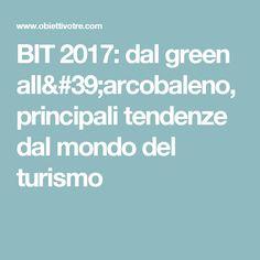 BIT 2017: dal green all'arcobaleno, principali tendenze dal mondo del turismo