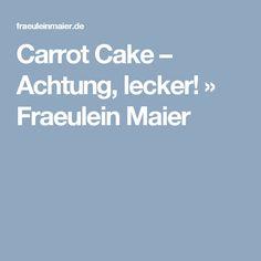 Carrot Cake – Achtung, lecker! » Fraeulein Maier