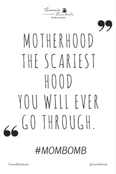 Motherhood the scariest Hood you will ever go through.