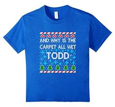 FUNNY-WHY-IS-THE-CARPET-ALL-WET-TODD-T-SHIRT-Christmas-Sweat