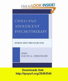 Child and Adolescent Psychotherapy Wounded Spirits and Healing Paths (9780765705990) David A. Crenshaw, Susan Cristantiello, Andrew Fussner, James Garbarino, Kenneth V. Hardy, Linda Hill, Jennifer Lee, Konstantinos Tsoubris , ISBN-10: 0765705990  , ISBN-13: 978-0765705990 ,  , tutorials , pdf , ebook , torrent , downloads , rapidshare , filesonic , hotfile , megaupload , fileserve
