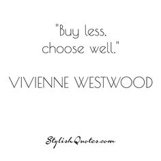 Buy less, choose well. For more fashion quotes go to stylishquotes.com