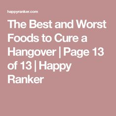The Best and Worst Foods to Cure a Hangover | Page 13 of 13 | Happy Ranker