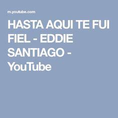 HASTA AQUI TE FUI FIEL - EDDIE SANTIAGO - YouTube