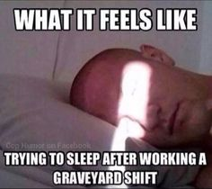 Here's a little Graveyard Shift Humor! LOL If you can relate then it's definitely time for you to invest in some Blackout EZ Window Covers so that you can sleep in a totally dark bedroom. Begin your work shift well rested! Night Shift Problems, Night Shift Humor, Night Shift Nurse, Medical Humor, Nurse Humor, Police Humor, Police Officer, Working Night Shift, Shift Work