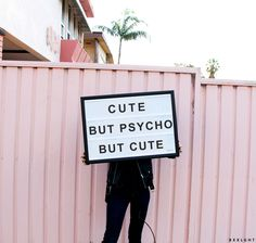A must repin for anyone who is cute, but psycho, but like also cute!