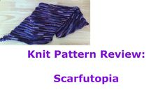 Knit Pattern Review: Scarfutopia