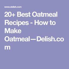 20+ Best Oatmeal Recipes - How to Make Oatmeal—Delish.com
