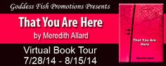 Ends Aug 15, 2014 That You Are Here by Meredith Allard http://www.rafflecopter.com/rafl/display/28e434197/ Enter to win a $25 Amazon or B&N gift Card or ecopy of the book
