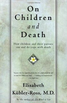 On Children and Death: How Children and Their Parents Can and Do Cope With Death by Elisabeth Kubler-Ross,http://www.amazon.com/dp/0684839393/ref=cm_sw_r_pi_dp_y-Dntb0WDCKYF1R4