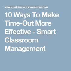 10 Ways To Make Time-Out More Effective - Smart Classroom Management