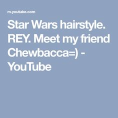 Star Wars hairstyle. REY. Meet my friend Chewbacca=) - YouTube