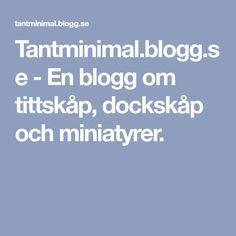 Tantminimal.blogg.se - En blogg om tittskåp, dockskåp och miniatyrer.