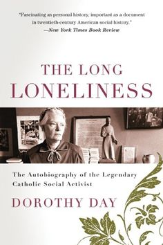 The Long Loneliness: The Autobiography of the Legendary Catholic Social Activist by Dorothy Day,http://www.amazon.com/dp/0060617519/ref=cm_sw_r_pi_dp_GSmHtb17ZXZY11CN