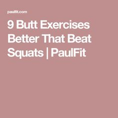 9 Butt Exercises Better That Beat Squats | PaulFit