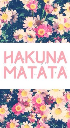 HAKUNA MATATA!!! Means no worries for the rest of your days!!!❤️❤️❤️