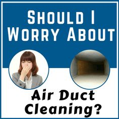 Should I Worry About Air Duct Cleaning?