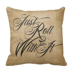 Just Roll With it Burlap Style throw pillow