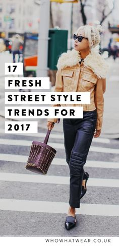 We've gathered together the best new street style trends for 2017 into one bumper gallery—from the new leather pants we'll all want (motocross, FYI) to the new accessories that change up the fashion game, check it out now!