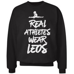 Oh.. you don't wear a leotard? HA! You're not an athlete. Only real athletes wear leos. Show off your crazy cool gymnastics skills with this comfy and funny crewneck sweatshirt. Gymnast are the coolest.