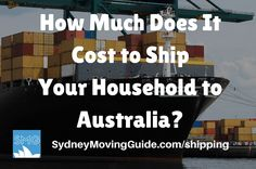 Moving to Australia Tips | Expat Life | Living Abroad | Moving Overseas |  How Much Does It Cost to Ship Your Household to Australia?