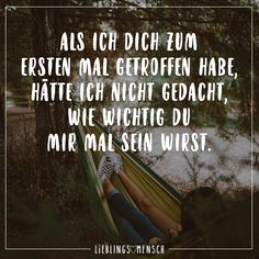When I met you for the first time, I did not think how important you would be to me - Birthday quotes When I Met You, I Meet You, Lyric Quotes, Motivational Quotes, Inspirational Quotes, Cute Quotes, Best Quotes, German Quotes, Love Box
