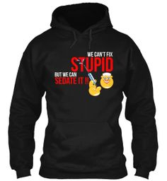 Limited Edition - Can't Fix Stupid! | Teespring