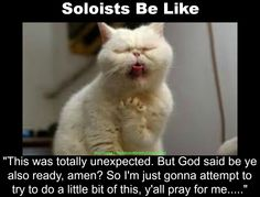 Lol true. But I am not a soloist. I am a crowd singer lol.