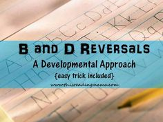 B and D Reversals: A Developmental Approach {easy trick included} | This Reading Mama