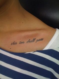 This too shall pass #tattoos....i have always wanted this tattoo with this quote....i say it to myself all the time...love it. Also like the placement