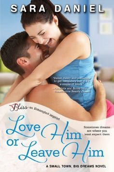 Love Him or Leave Him (A Small Town, Big Dreams Novel) (Entangled Bliss) by Sara Daniel, http://www.amazon.com/dp/B00DFFLCZO/?tag=sardanromaut-20