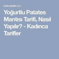 Yoğurtlu Patates Mantısı Tarifi, Nasıl Yapılır? - Kadınca Tarifler
