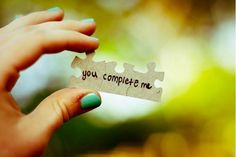 You complete me.