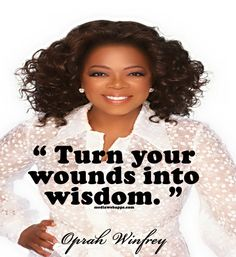 Turn your wounds into wisdom.~Oprah Winfrey #Quote